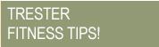 Trester Fitness Tips